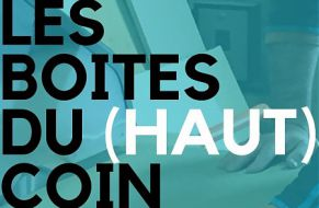 RETOUR DANS LES BOITES DU [HAUT] COIN!